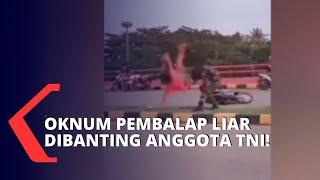 Viral! Kesal dengan Aksi Balap Liar, Anggota TNI Banting Oknum Pembalap Liar