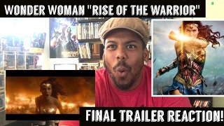 "Wonder Woman "" Rise of the Warrior"" Final Trailer Reaction!"