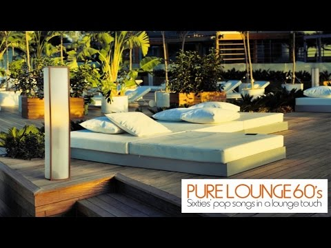 Top Lounge and chillout Music  Pure Lounge 60s  Sixties Pop Songs in a Lounge Touch