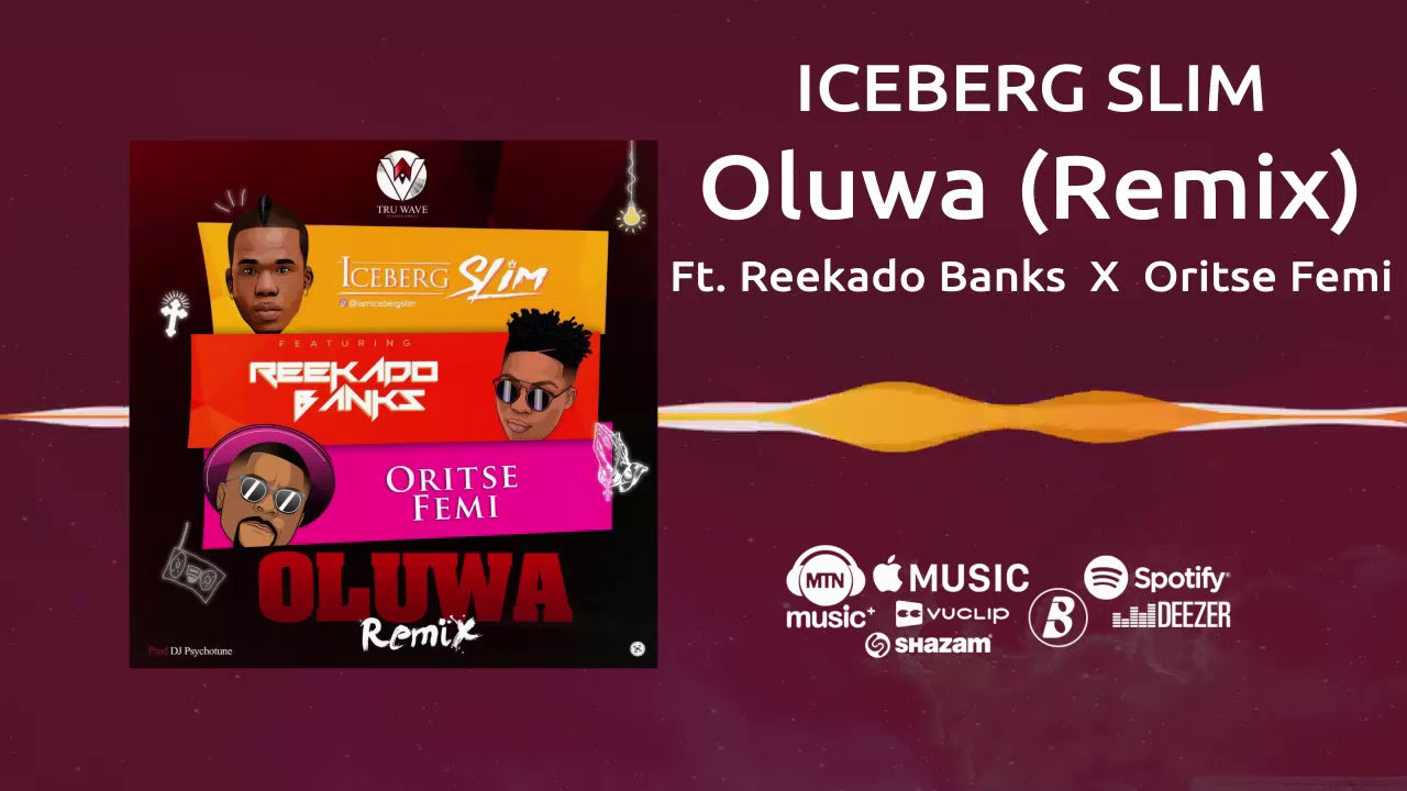 Iceberg Slim - Oluwa (Remix) [Official Audio] ft  Reekado Banks, Oritsefemi