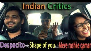 despacito vs Shape of you vs Mere rashke qamar | Indian Critics | ft. Shreyas & Mahek