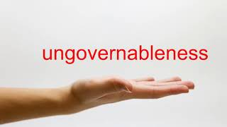 How to Pronounce ungovernableness - American English