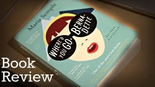 Where d You Go, Bernadette by Maria Semple - Book Review