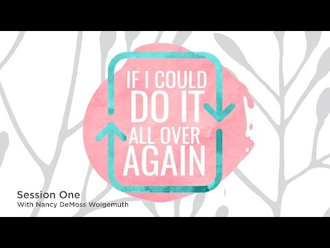 If I Could Do It All Over Again–Part 1