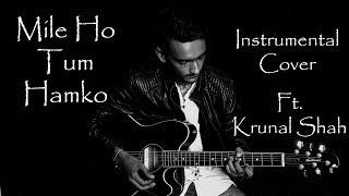 Mile Ho Tum Humko - Guitar Cover (Instrumental) | Krunal Shah | Love Ramy