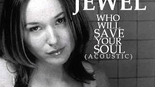 JEWEL- WHO WILL SAVE YOUR SOUL(Acoustic)