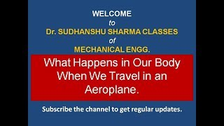 What Happens in our body when we travel in an aeroplane.