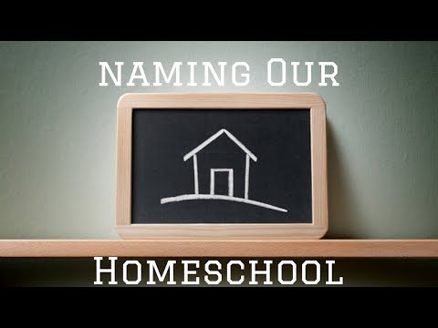 NAMING OUR HOMESCHOOL!