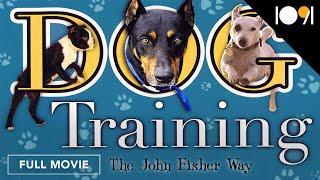 Dog Training: The John Fisher Way (FULL DOCUMENTARY)