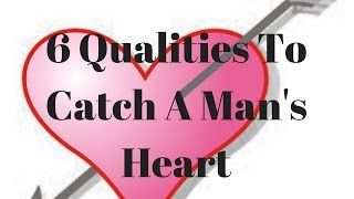 6 Qualities To Catch A Man