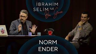 İbrahim Selim ile Bu Gece 43 Norm Ender, Ozan Buğra Kaya
