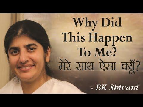 Why Did This Happen To Me?: BK Shivani (English Subtitles)