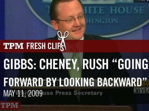 "Gibbs: Cheney and Rush ""Going Forward By Looking Backward"""