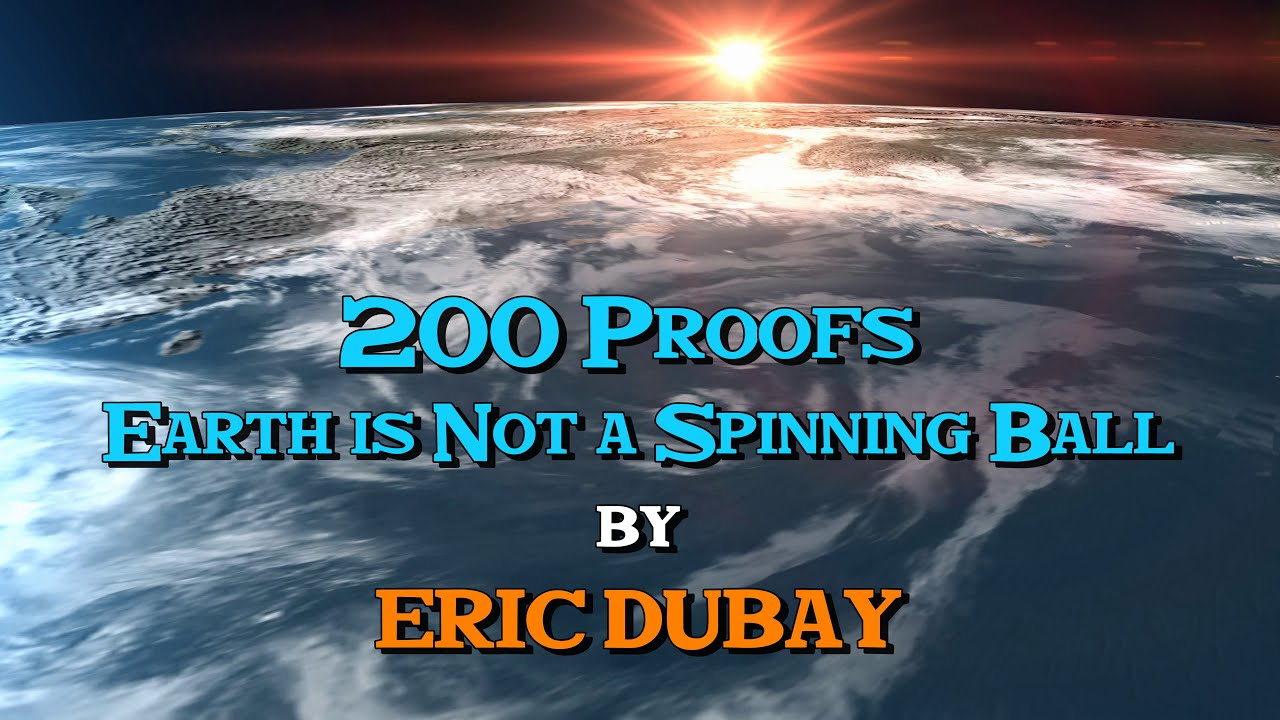 Eric Dubay: 200 Proofs Earth is Not a Spinning Ball