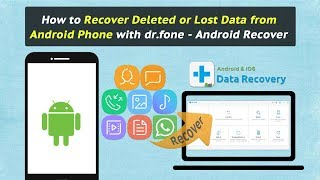 How to Recover Deleted or Lost Data from Android Phone with dr.fone - Android Recover