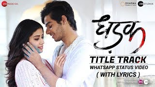 Dhadak - Title Song | Ishaan Khatter , Janhvi Kapoor | Dhadak | Whatsapp Status Video