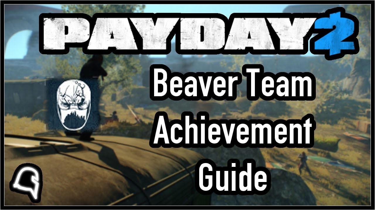 Beaver Team Achievementguide Payday 2 Youtube