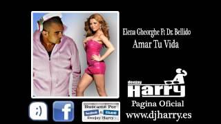 Elena Gheorghe Ft Dr Bellido - Amar Tu Vida (NO VIDEO)