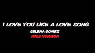 Love you like a love song baby(Male Version) - Selena Gomez