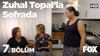 Zuhal Topal'la Sofrada 7. Bölüm
