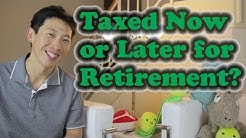 Taxed Now or Taxed Later for Retirement