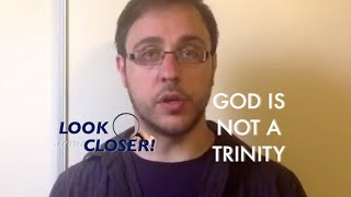 God Is Not A Trinity | LOOK A LITTLE CLOSER! episode 08 | Biblical Unitarianism