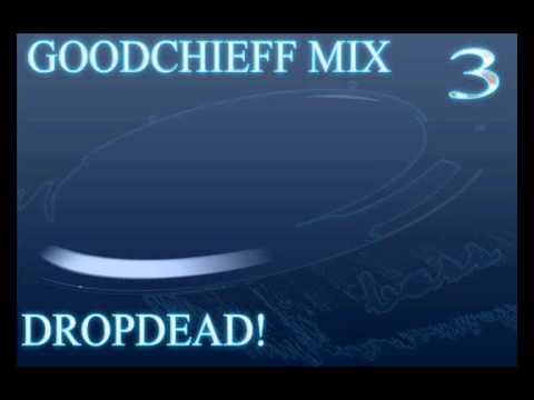 The GoodChieff Mix #3 - DropDead!
