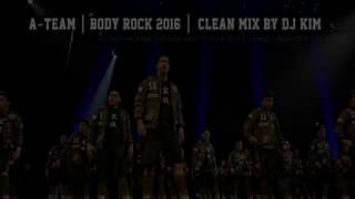 A-TEAM | BODY ROCK 2016 | CLEAN MIX BY DJ KIM | @ateamph #bodyrock2016