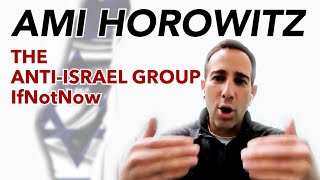 Ami Horowitz on the anti-Israel group IfNotNow!
