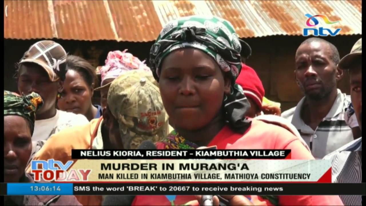 Murder in Murang'a: Man killed in Kambuthia , Mathioya constituency