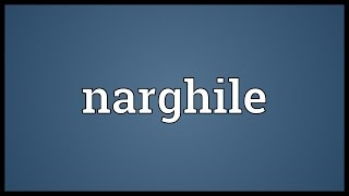 Narghile Meaning