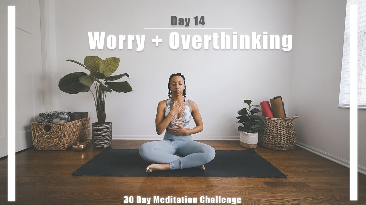 30 Day Meditation | Day 14 | Meditation for Worry ...