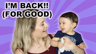 I'M BACK FOR GOOD! | LIFE/9 MONTH BABY UPDATE