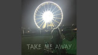 Take Me Away Video