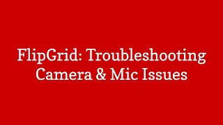 FlipGrid  Troubleshooting Camera and Mic Problems