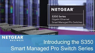 Introducing the NETGEAR S350 Gigabit Ethernet Smart Managed Pro Switch Series