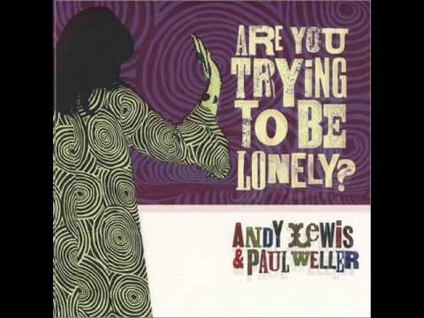 PAUL WELLER & ANDY LEWIS Are You Trying To Be Lonely.wmv