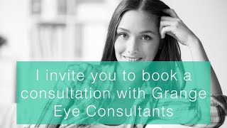 I invite you to book a consultation with Grange Eye Consultants