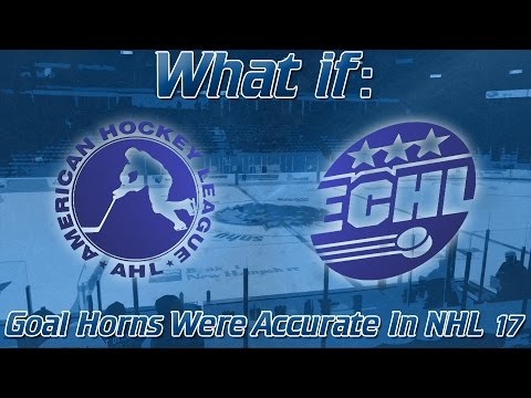 What If: AHL and ECHL Goal Horns Were Accurate In NHL 17