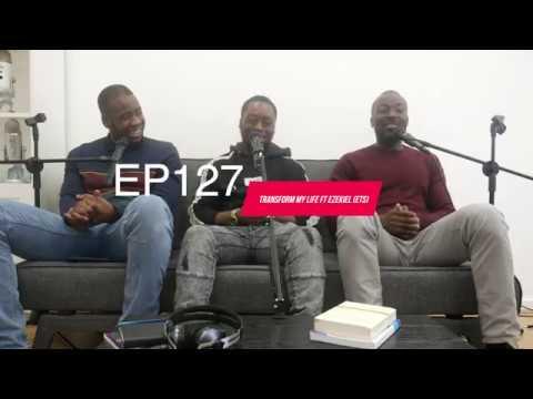 EP127 - Transform My Life Ft Ezekiel (ETS)