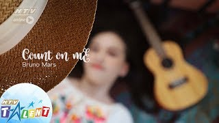 Baixar COUNT ON ME  ( Bruno Mars )   Covered by ANNA RUIZZO HO| HTV TALENT OFFICIAL