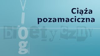 #VlogBioetyczny | Ciąża pozamaciczna