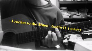 A rocket to the Moon - Gavin D (cover by Palm)