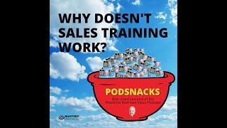 Podsnacks Episode 1: Why Doesn't Sales Training Work?