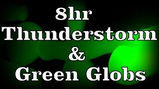 "8hr Thunderstorm with Green Globs  ""Sleep Sounds"""