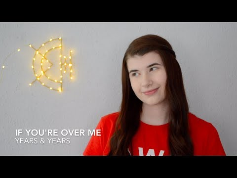 If You're Over Me - Years & Years | cover by celina1508