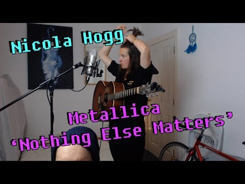 Nicola Hogg - Metallica 'Nothing Else Matters'
