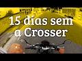 15 dias sem a Crosser • Gabriel:150