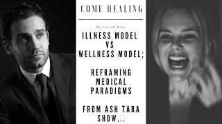 Illness Model Vs Wellness Model; Reframing Medical Paradigms