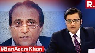 Azam Khan Insults Women, Do Akhilesh & Mayawati Endorse Comment?   The Debate With Arnab Goswami